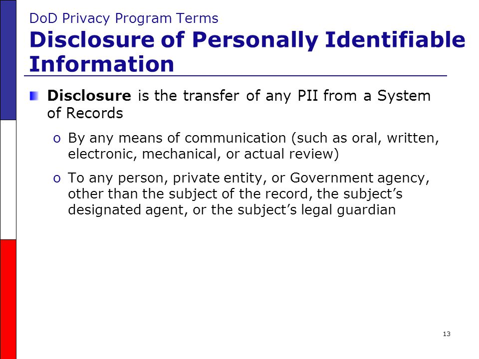 Disclosure is the transfer of any PII from a System of Records