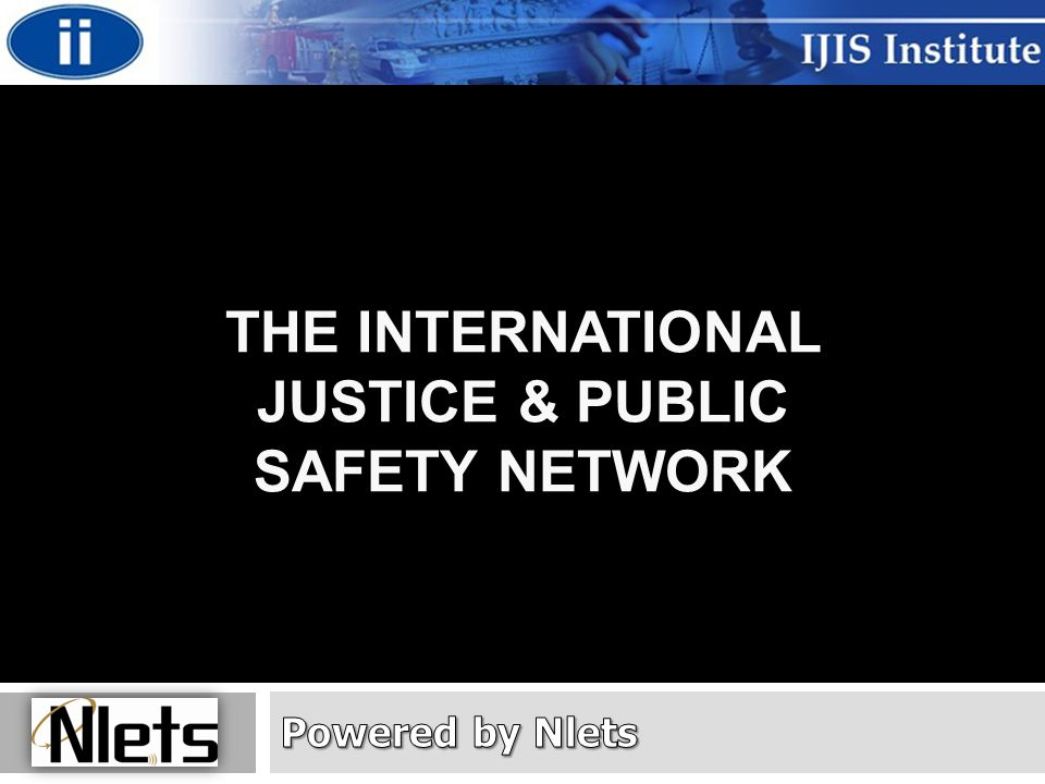 THE INTERNATIONAL JUSTICE & PUBLIC SAFETY NETWORK