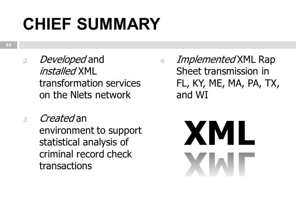 CHIEF SUMMARY Developed and installed XML transformation services on the Nlets network.