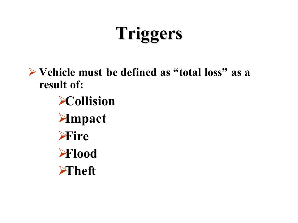 Triggers Collision Impact Fire Flood Theft