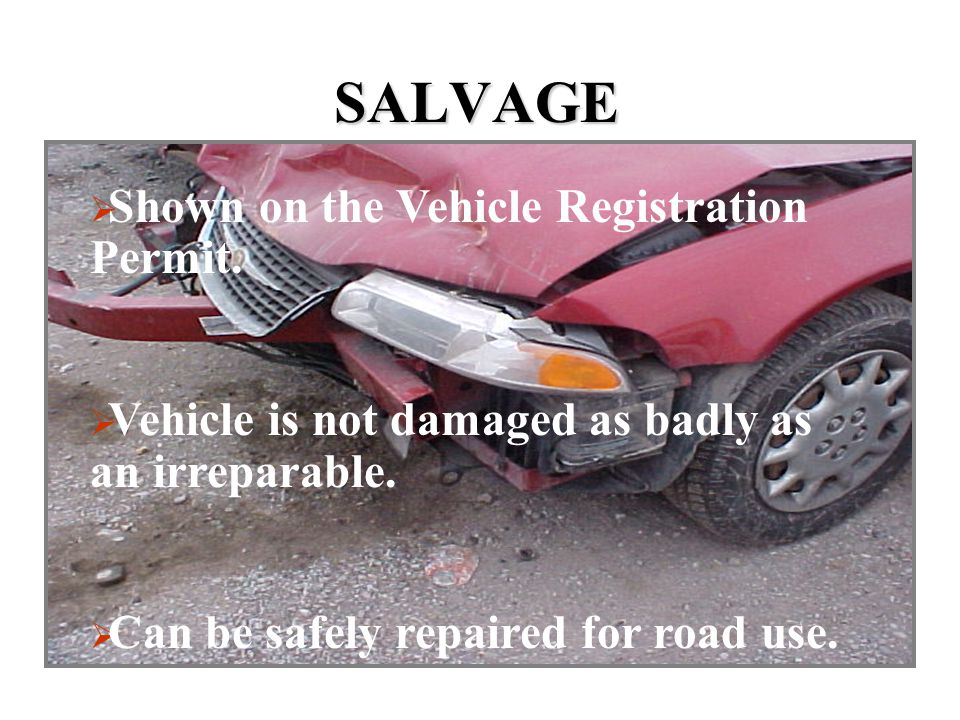 SALVAGE Shown on the Vehicle Registration Permit.