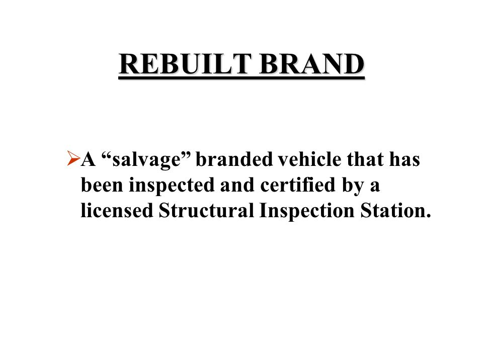 REBUILT BRAND A salvage branded vehicle that has been inspected and certified by a licensed Structural Inspection Station.