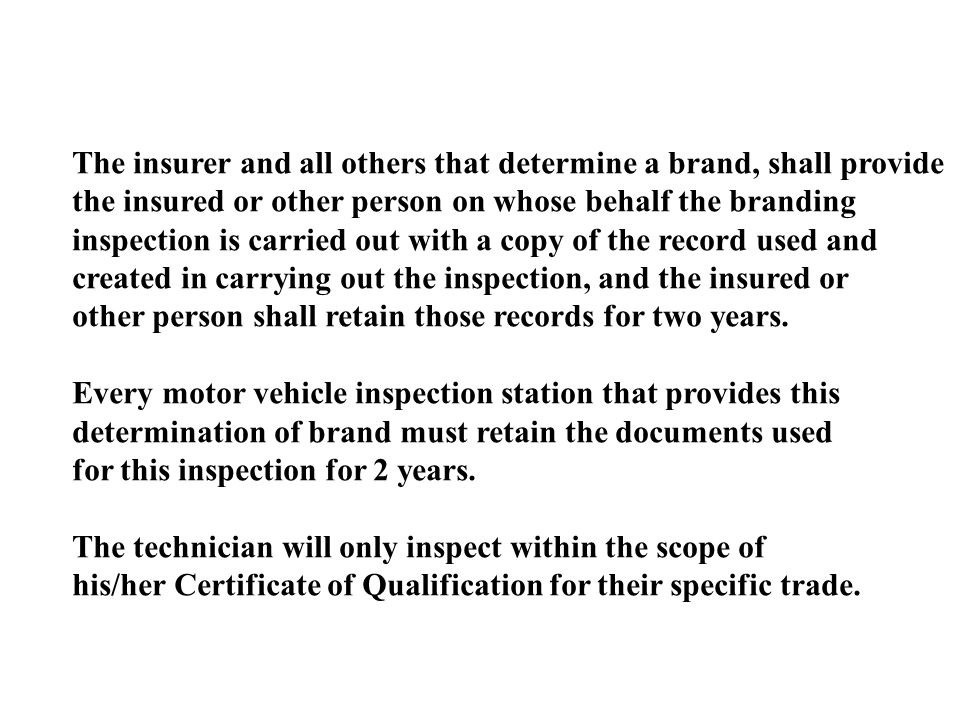 The insurer and all others that determine a brand, shall provide