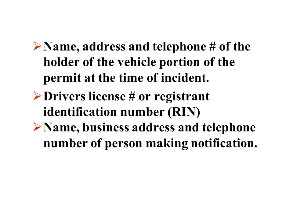 Name, address and telephone # of the holder of the vehicle portion of the permit at the time of incident.