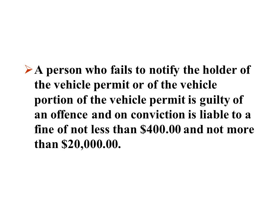 A person who fails to notify the holder of the vehicle permit or of the vehicle portion of the vehicle permit is guilty of an offence and on conviction is liable to a fine of not less than $400.00 and not more than $20,000.00.
