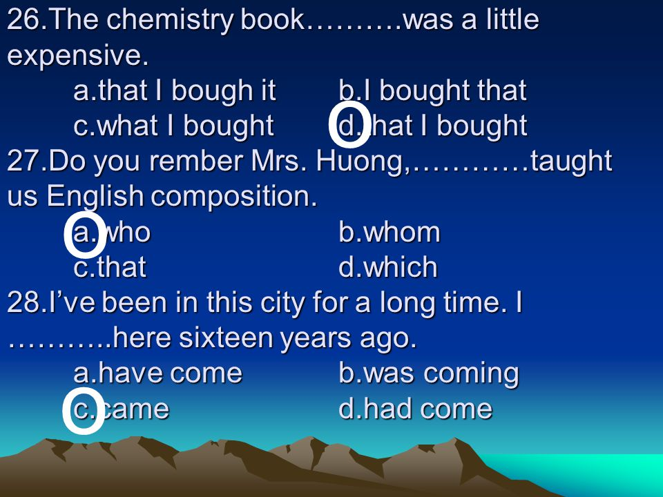 26. The chemistry book………. was a little expensive. a. that I bough it