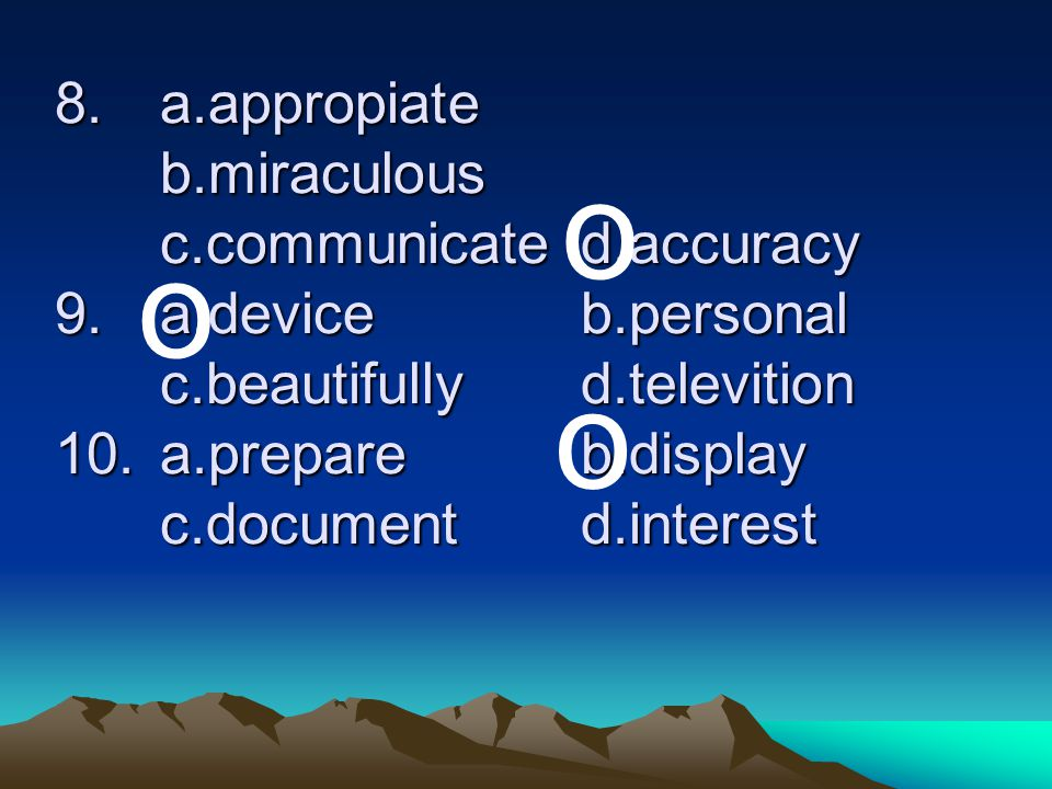 8. a. appropiate. b. miraculous. c. communicate. d. accuracy 9. a