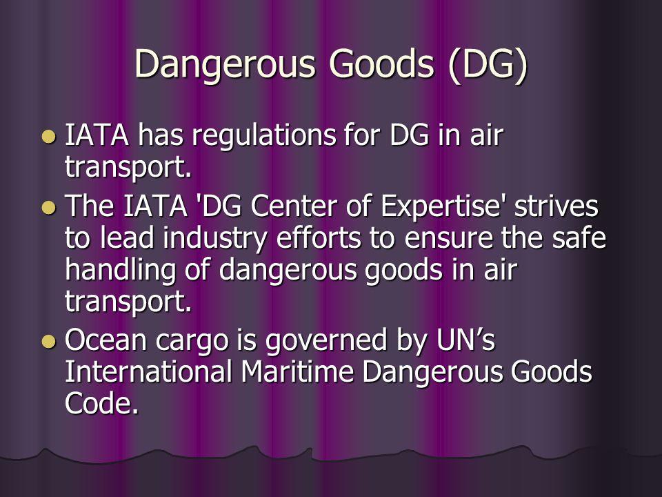 Dangerous Goods (DG) IATA has regulations for DG in air transport.