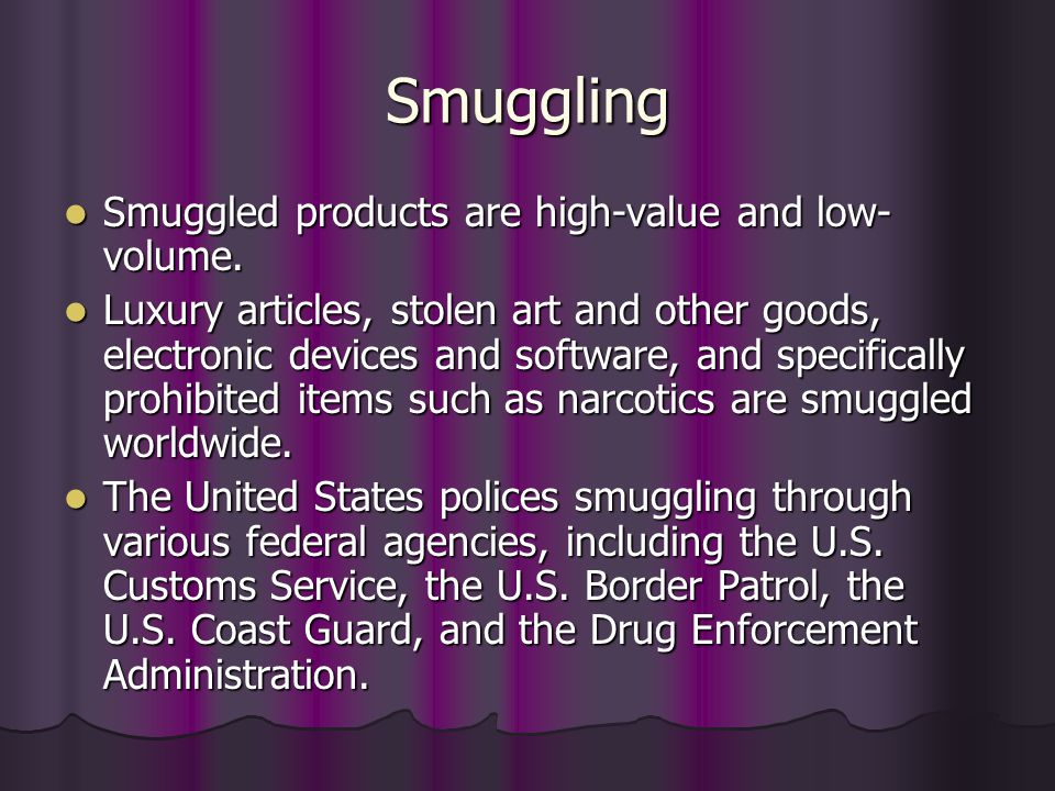 Smuggling Smuggled products are high-value and low-volume.