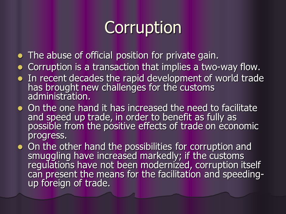 Corruption The abuse of official position for private gain.