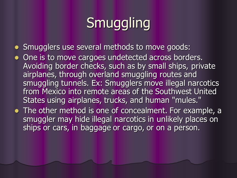 Smuggling Smugglers use several methods to move goods: