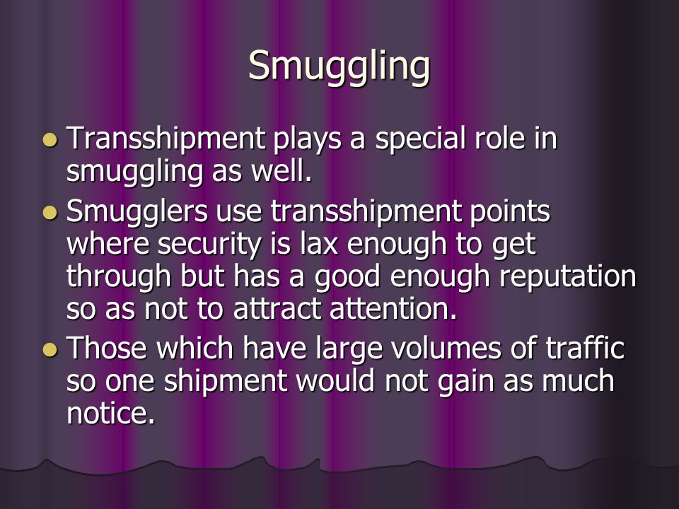 Smuggling Transshipment plays a special role in smuggling as well.