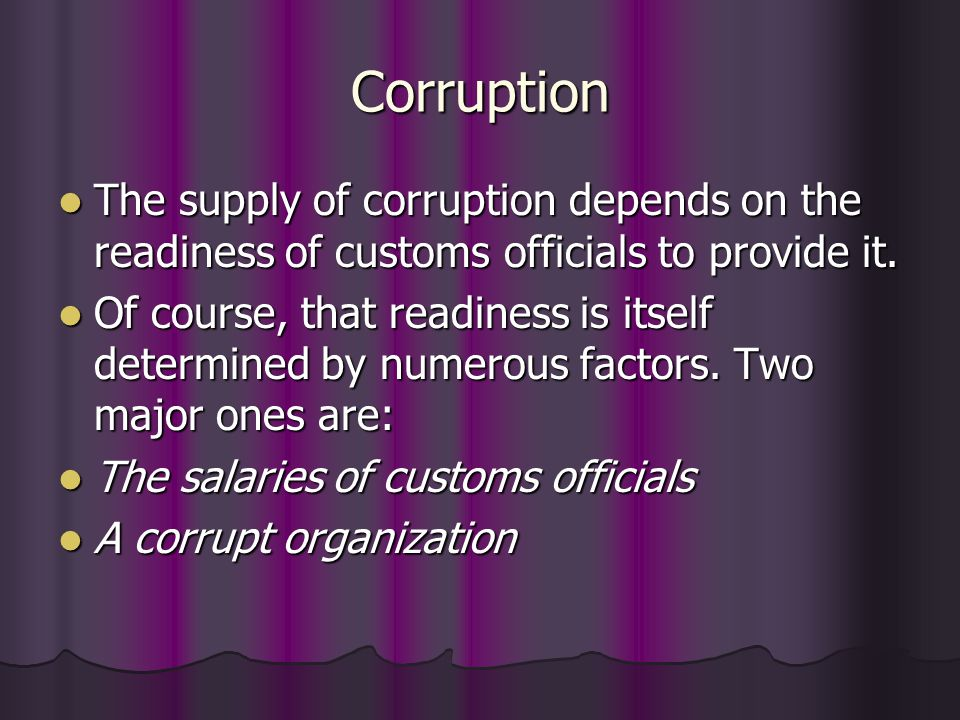 Corruption The supply of corruption depends on the readiness of customs officials to provide it.