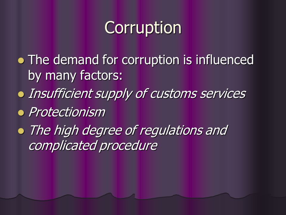 Corruption The demand for corruption is influenced by many factors: