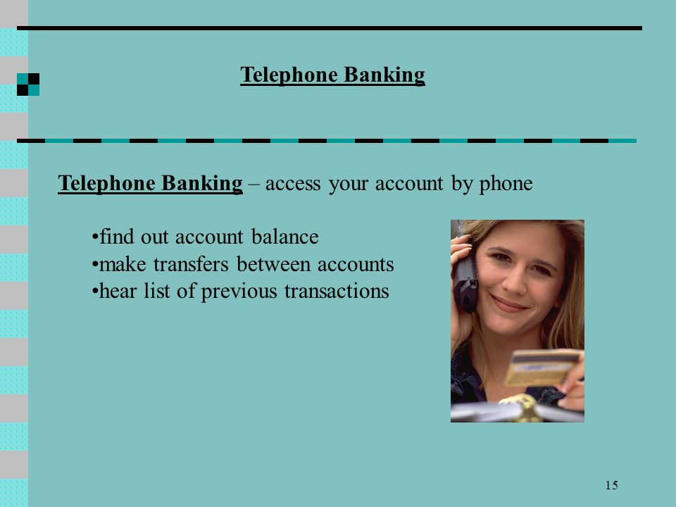 Telephone Banking Telephone Banking – access your account by phone. find out account balance. make transfers between accounts.
