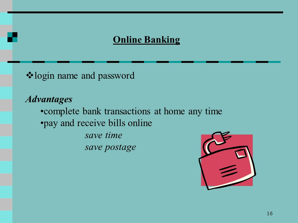 Online Banking login name and password. Advantages. complete bank transactions at home any time.