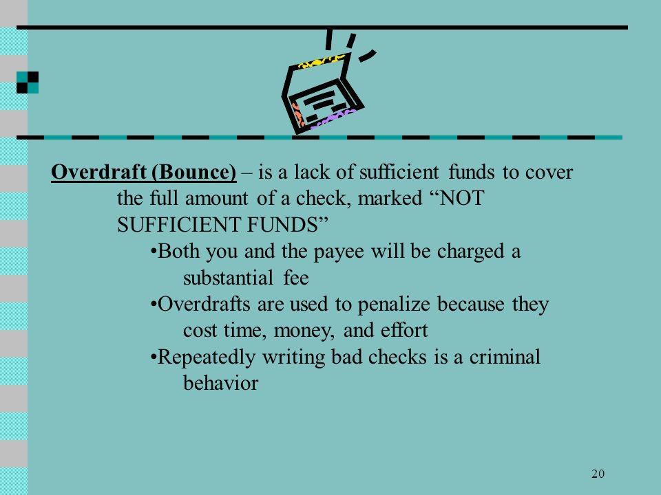 Overdraft (Bounce) – is a lack of sufficient funds to cover