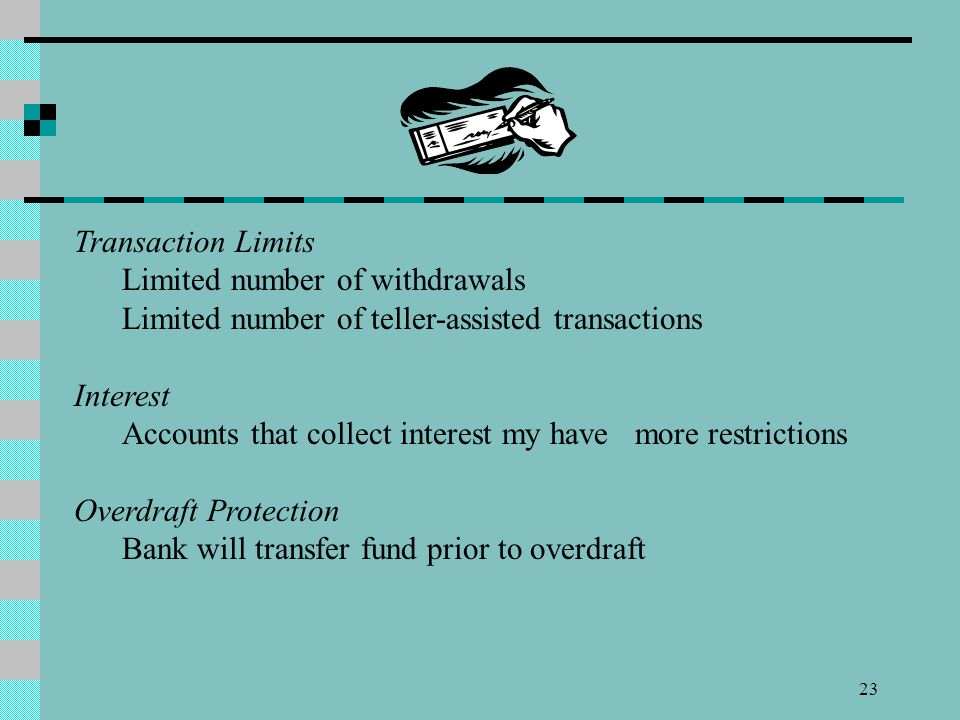 Transaction Limits Limited number of withdrawals. Limited number of teller-assisted transactions. Interest.