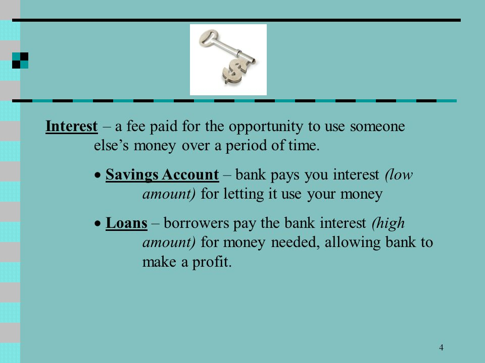 Interest – a fee paid for the opportunity to use someone