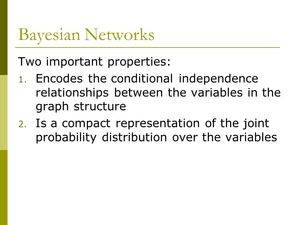 Bayesian Networks Two important properties: