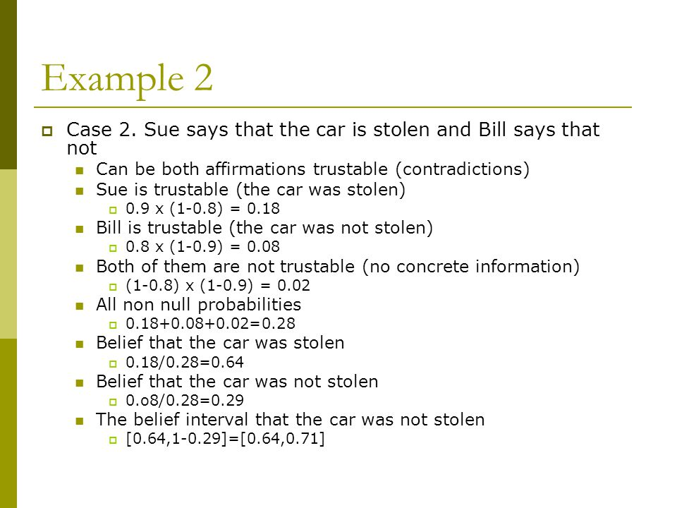 Example 2 Case 2. Sue says that the car is stolen and Bill says that not. Can be both affirmations trustable (contradictions)