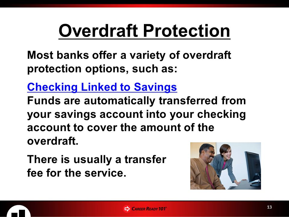 Overdraft Protection Most banks offer a variety of overdraft protection options, such as: