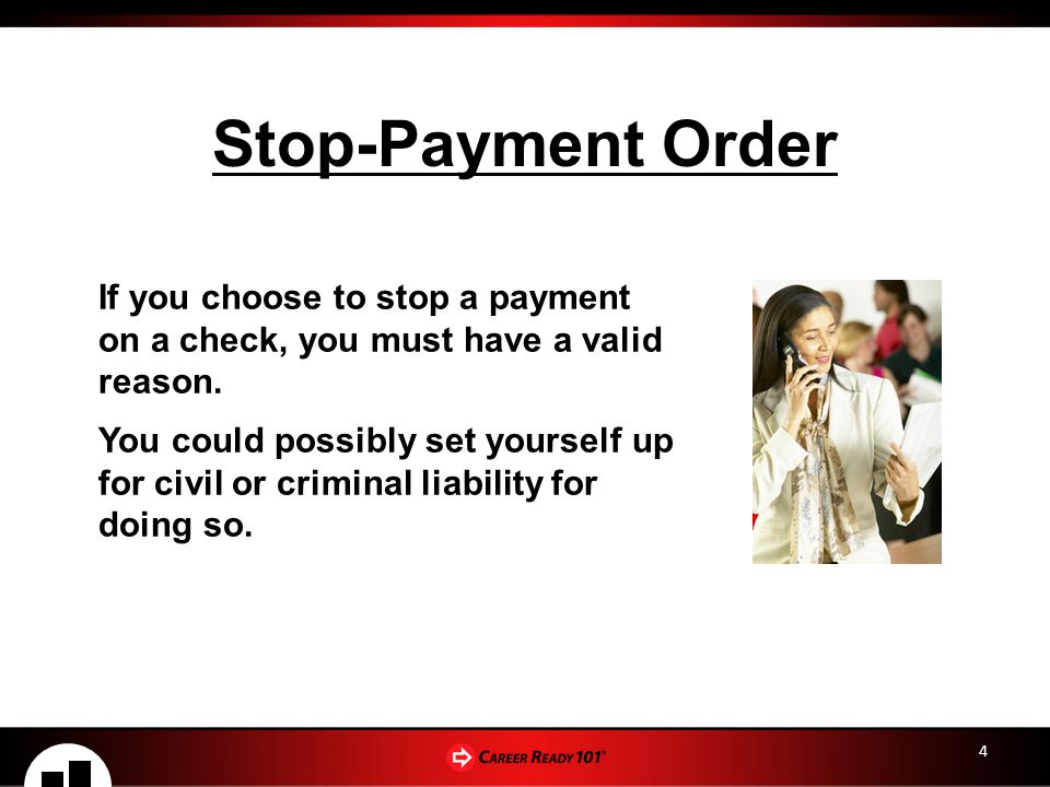 Stop-Payment Order If you choose to stop a payment on a check, you must have a valid reason.
