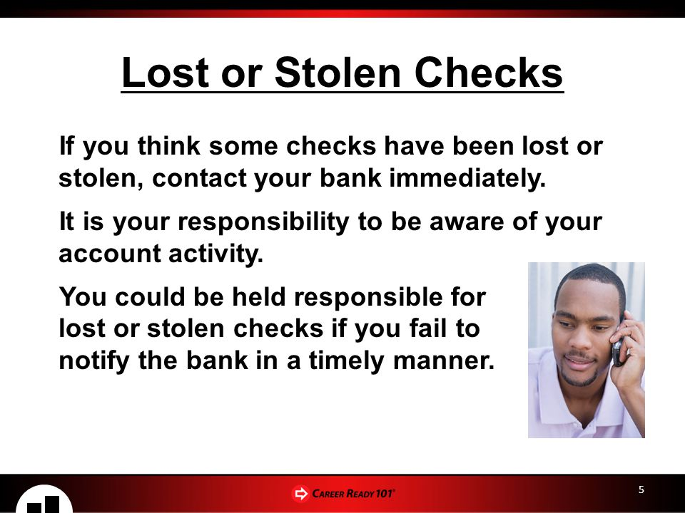 Lost or Stolen Checks If you think some checks have been lost or stolen, contact your bank immediately.
