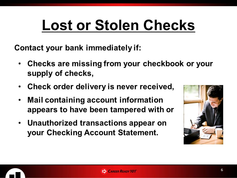 Lost or Stolen Checks Contact your bank immediately if:
