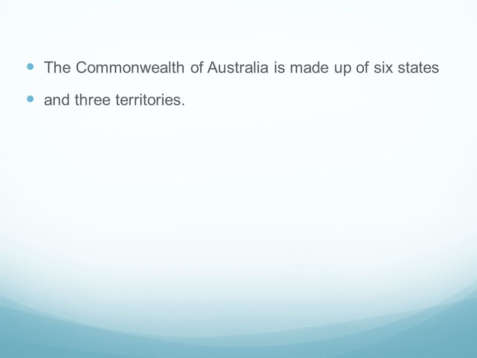 The Commonwealth of Australia is made up of six states