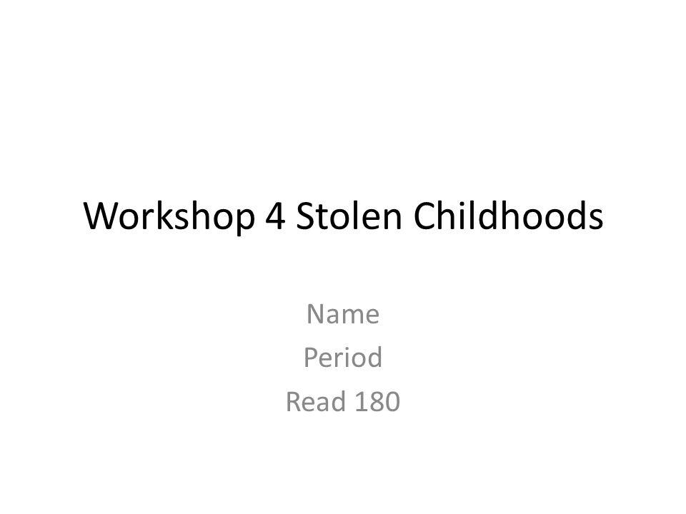 Workshop 4 Stolen Childhoods