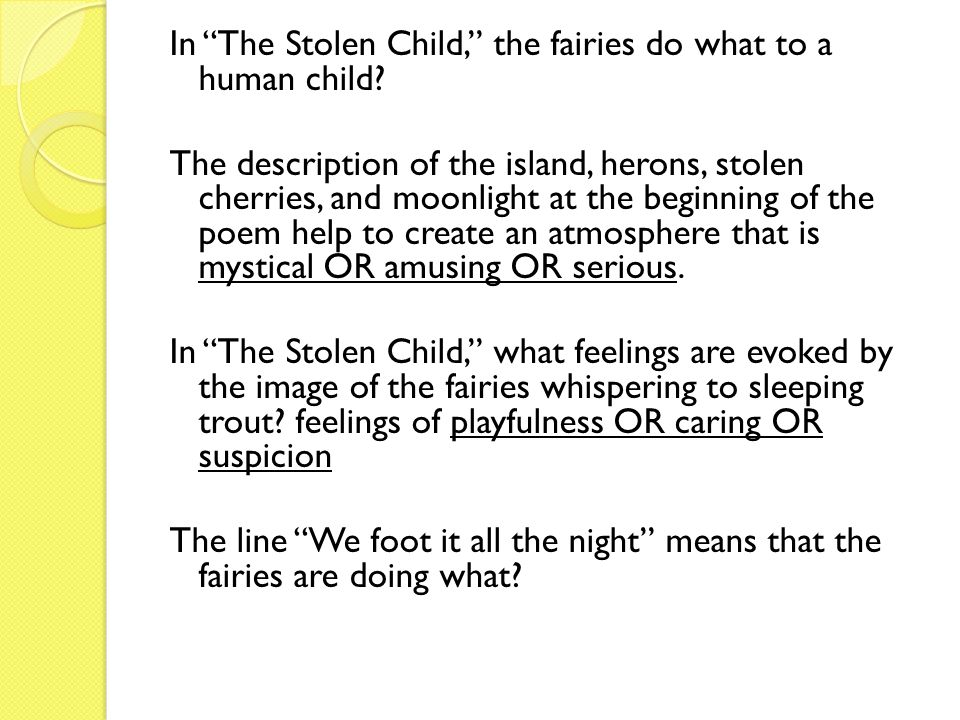In The Stolen Child, the fairies do what to a human child