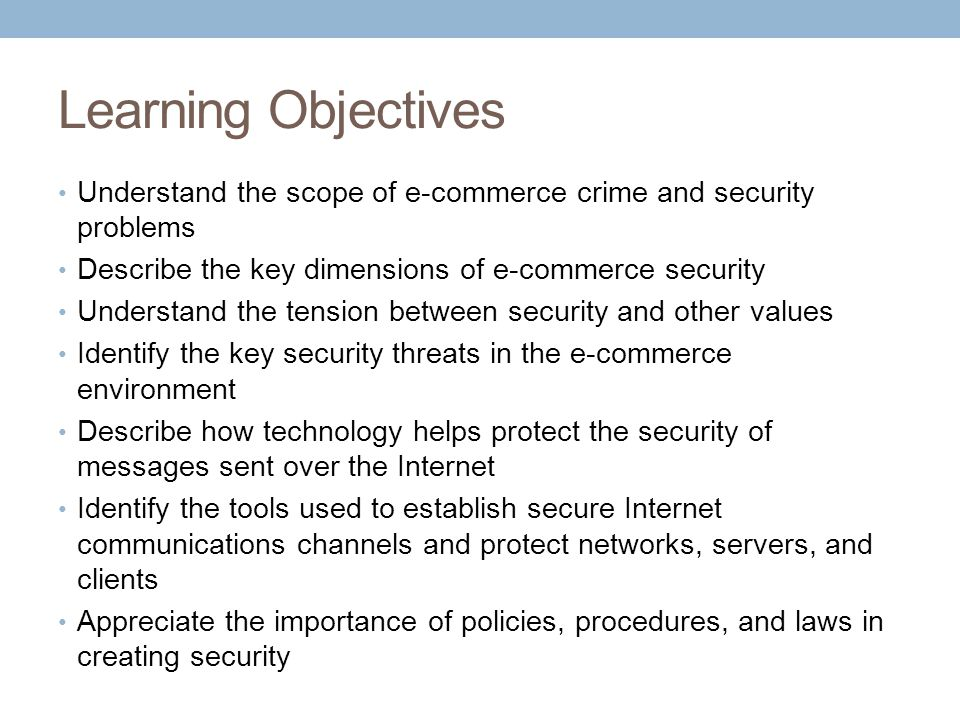 Learning Objectives Understand the scope of e-commerce crime and security problems. Describe the key dimensions of e-commerce security.