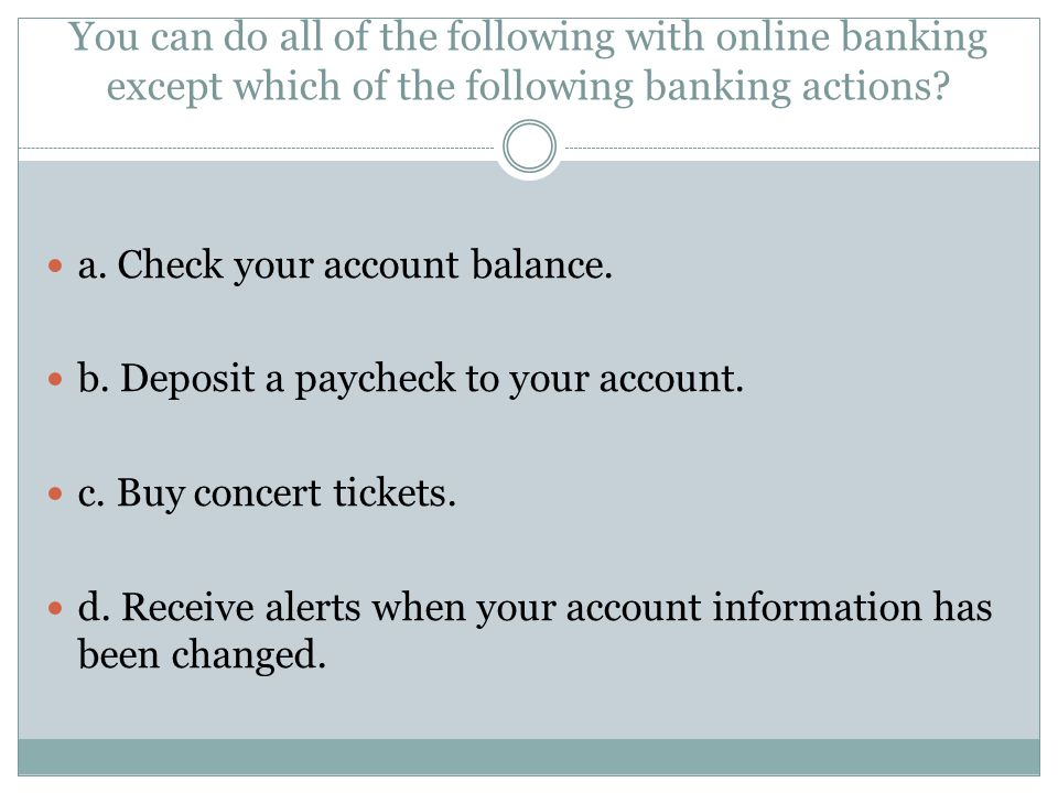 You can do all of the following with online banking except which of the following banking actions