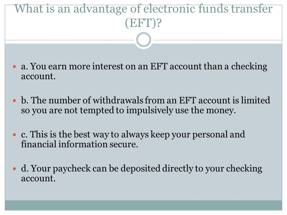 What is an advantage of electronic funds transfer (EFT)