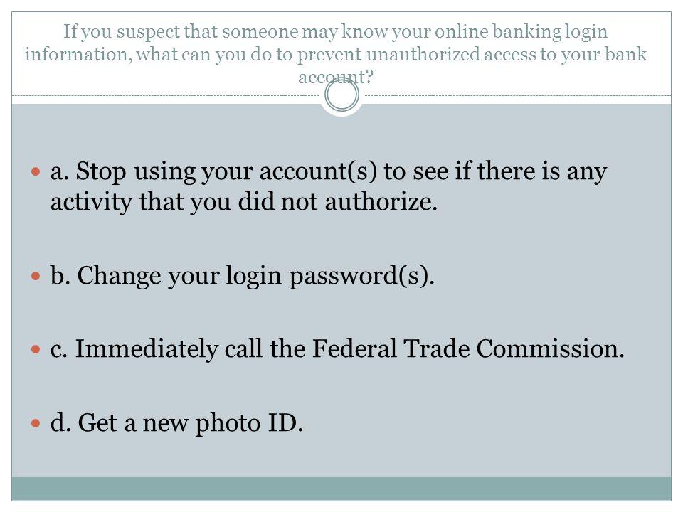 b. Change your login password(s).