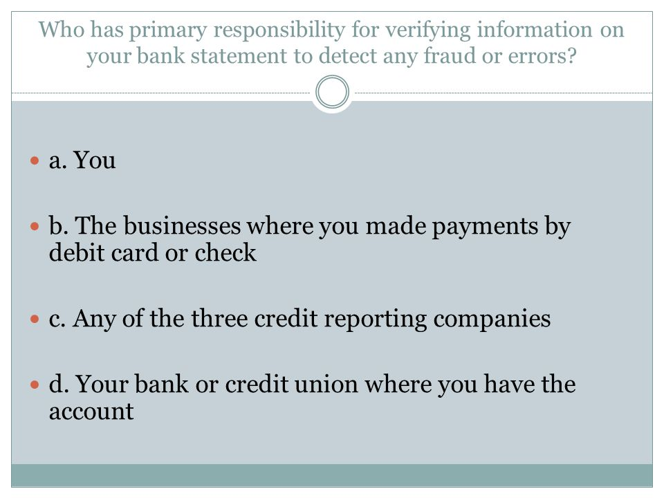 b. The businesses where you made payments by debit card or check