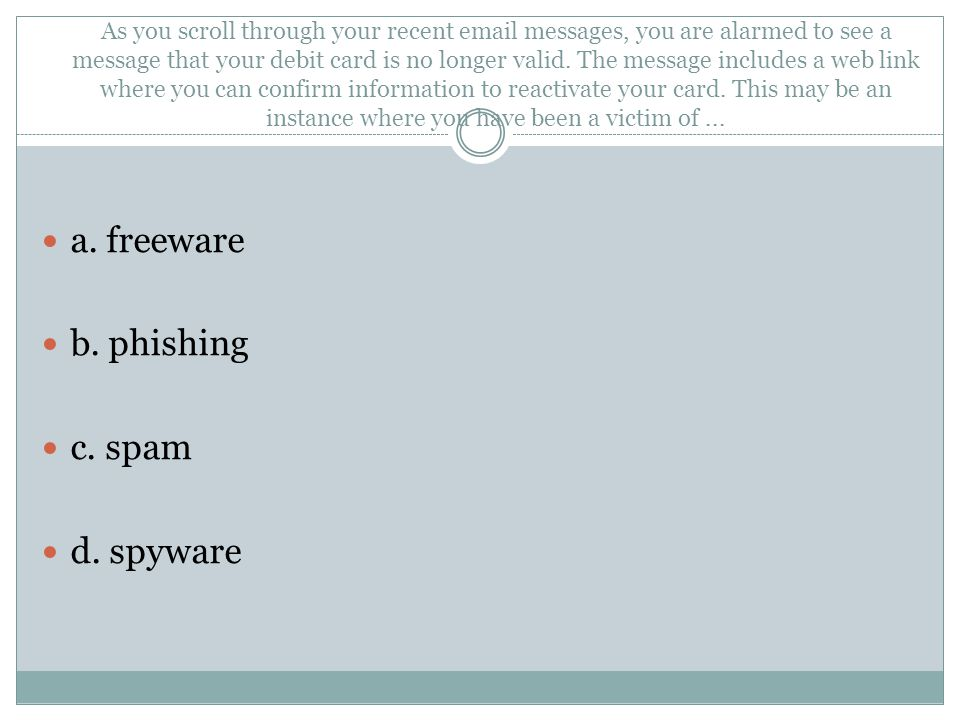 a. freeware b. phishing c. spam d. spyware