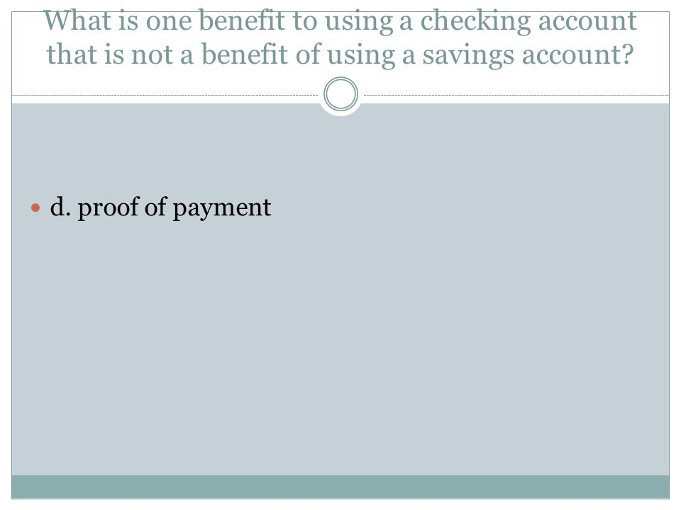 What is one benefit to using a checking account that is not a benefit of using a savings account