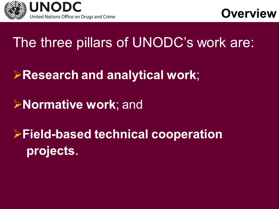 Overview The three pillars of UNODC's work are: