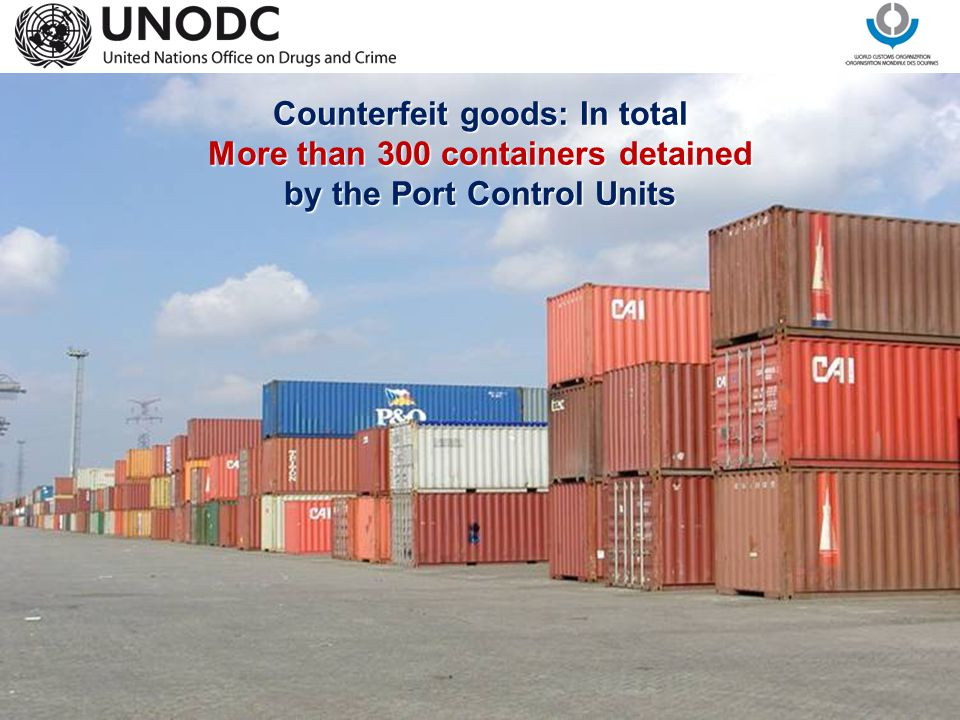 Counterfeit goods: In total More than 300 containers detained
