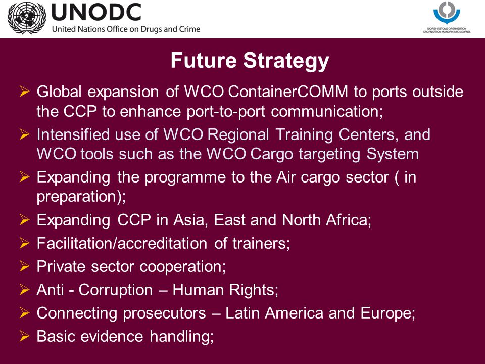 Future Strategy Global expansion of WCO ContainerCOMM to ports outside the CCP to enhance port-to-port communication;