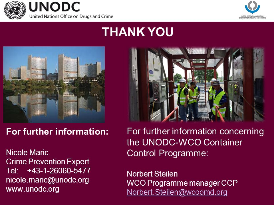 THANK YOU For further information: Nicole Maric Crime Prevention Expert Tel: +43-1-26060-5477 nicole.maric@unodc.org www.unodc.org.