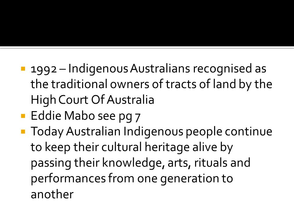 1992 – Indigenous Australians recognised as the traditional owners of tracts of land by the High Court Of Australia