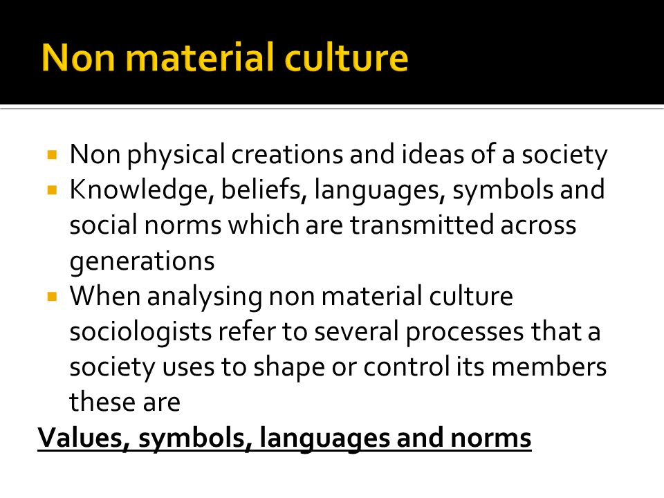 Non material culture Non physical creations and ideas of a society