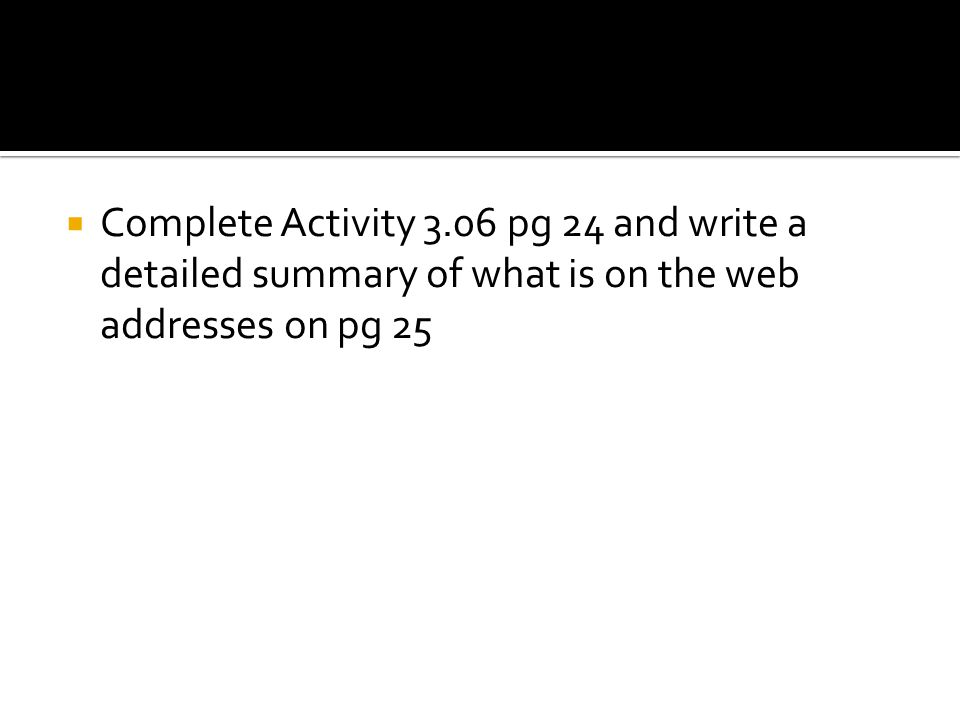 Complete Activity 3.06 pg 24 and write a detailed summary of what is on the web addresses on pg 25