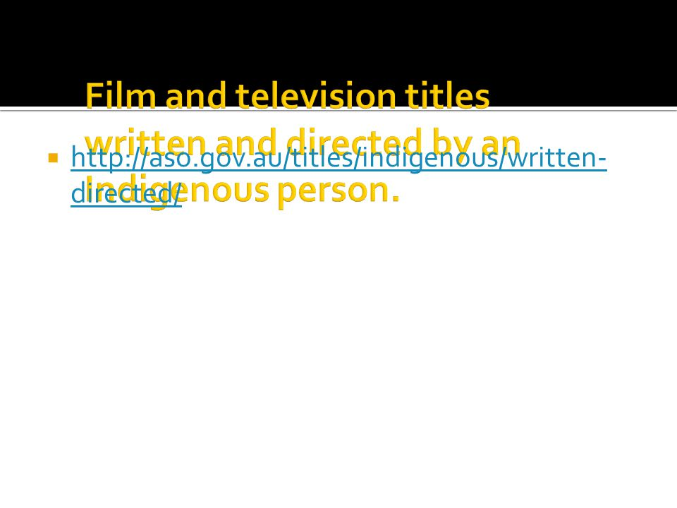 Film and television titles written and directed by an Indigenous person.