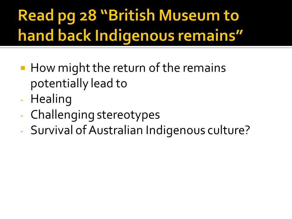 Read pg 28 British Museum to hand back Indigenous remains