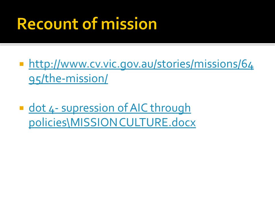 Recount of mission http://www.cv.vic.gov.au/stories/missions/6495/the-mission/ dot 4- supression of AIC through policies\MISSION CULTURE.docx.