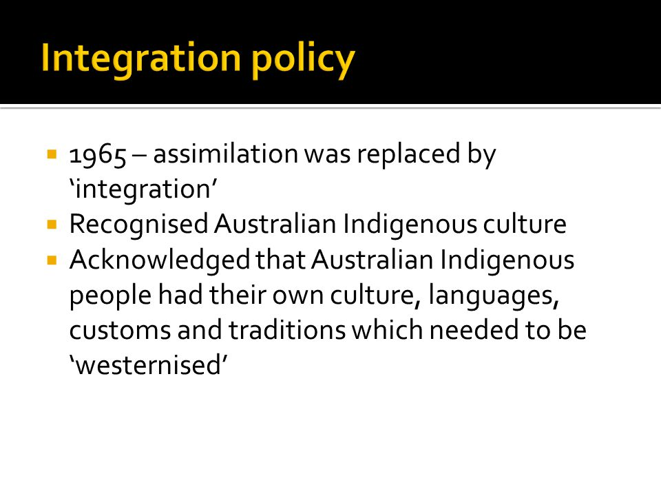 Integration policy 1965 – assimilation was replaced by 'integration'